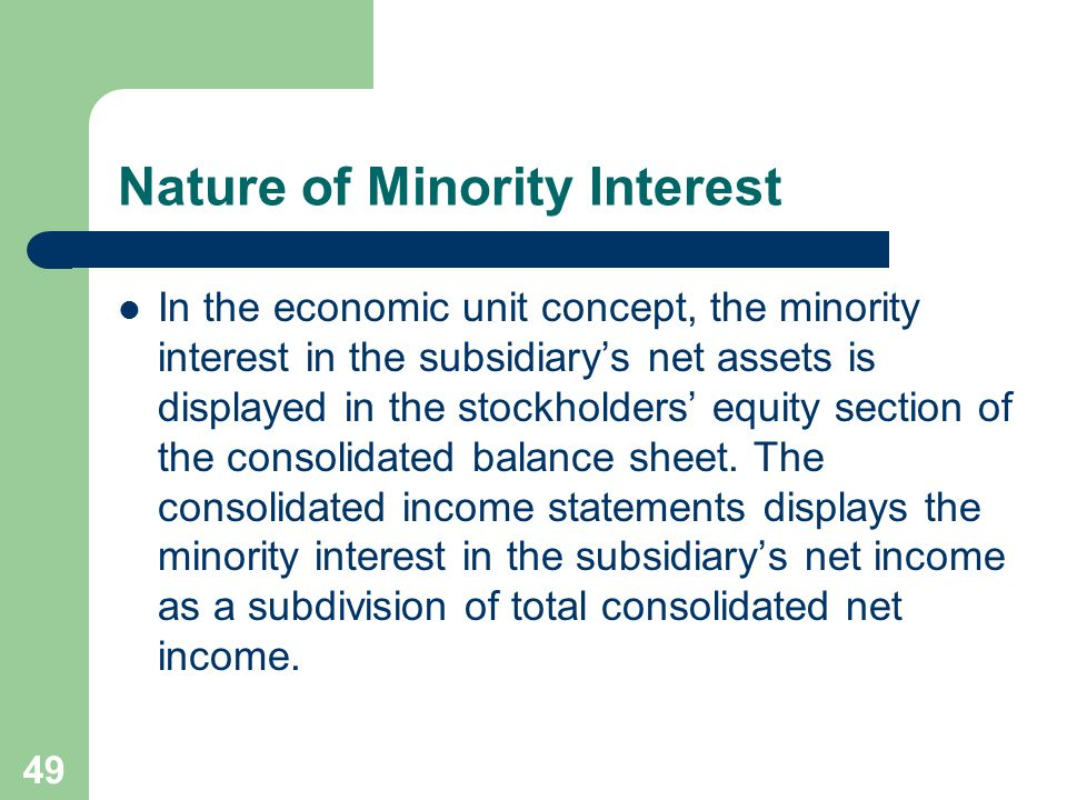48 Nature of Minority Interest The parent company concept emphasizes the interests of the parent's shareholders.