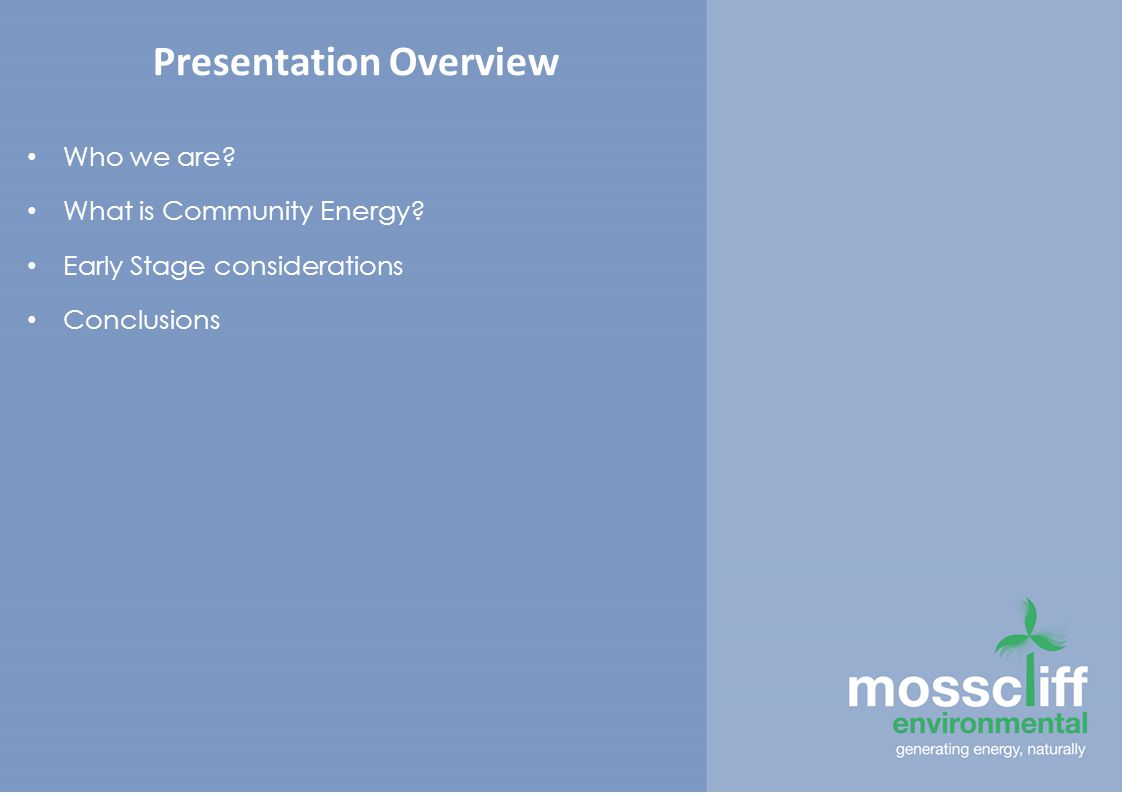 Presentation Overview Who we are What is Community Energy Early Stage considerations Conclusions