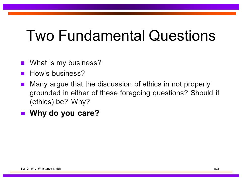 By: Dr  W  J  Whistance-Smithp  1 Business Ethics MORE