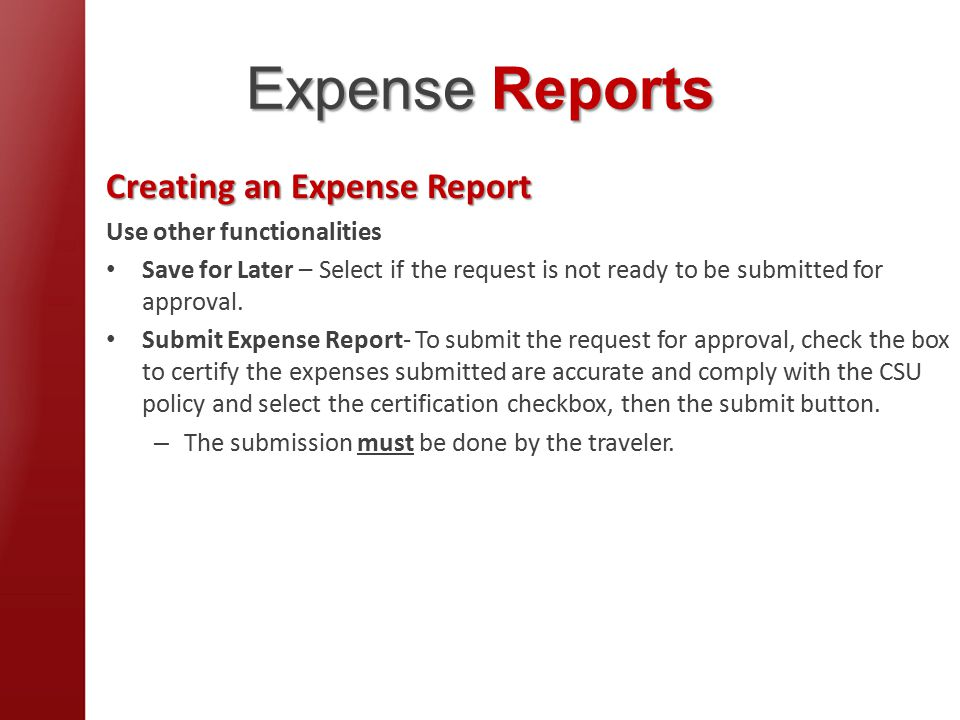 Expense Reports Creating an Expense Report Use other functionalities Save for Later – Select if the request is not ready to be submitted for approval.