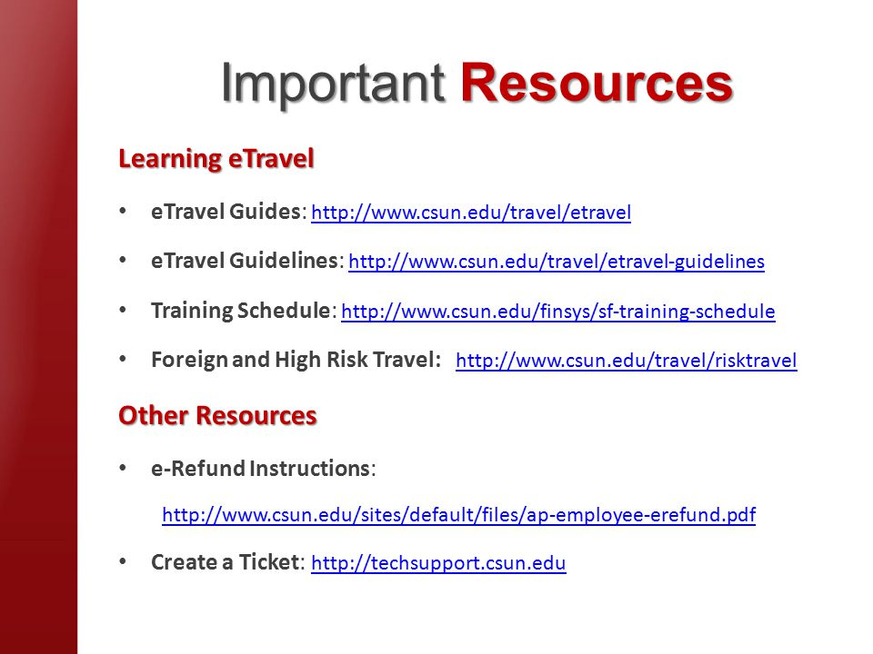 Important Resources Learning eTravel eTravel Guides:     eTravel Guidelines:     Training Schedule:     Foreign and High Risk Travel:     Other Resources e-Refund Instructions:   Create a Ticket: