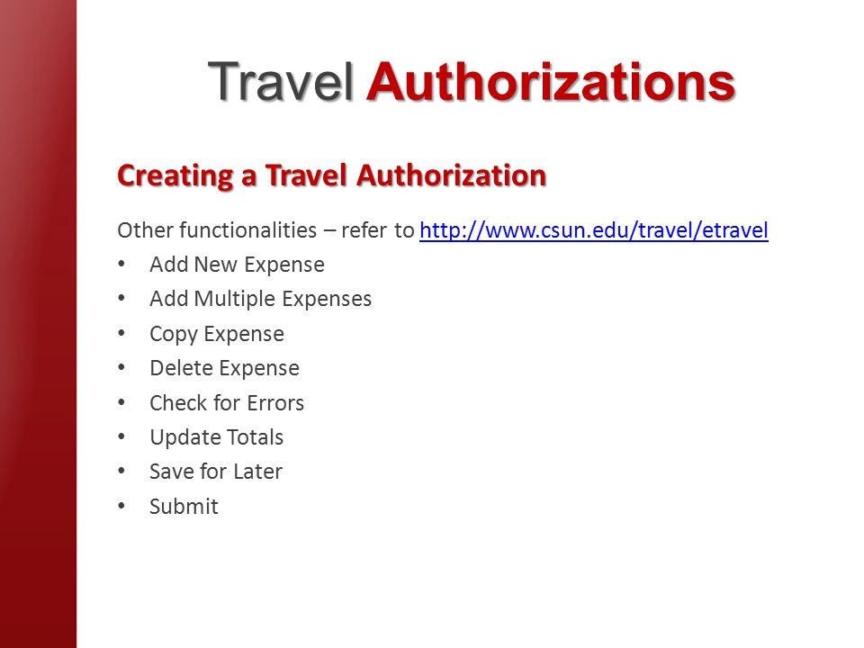 Travel Authorizations Creating a Travel Authorization Other functionalities – refer to   Add New Expense Add Multiple Expenses Copy Expense Delete Expense Check for Errors Update Totals Save for Later Submit