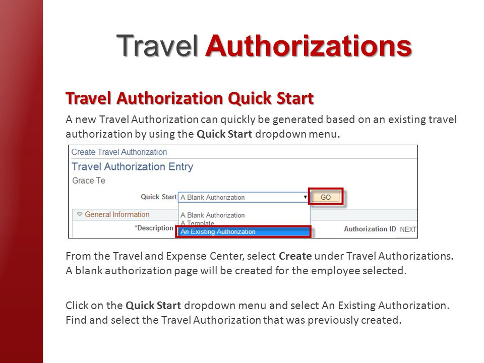 Travel Authorizations Travel Authorization Quick Start A new Travel Authorization can quickly be generated based on an existing travel authorization by using the Quick Start dropdown menu.