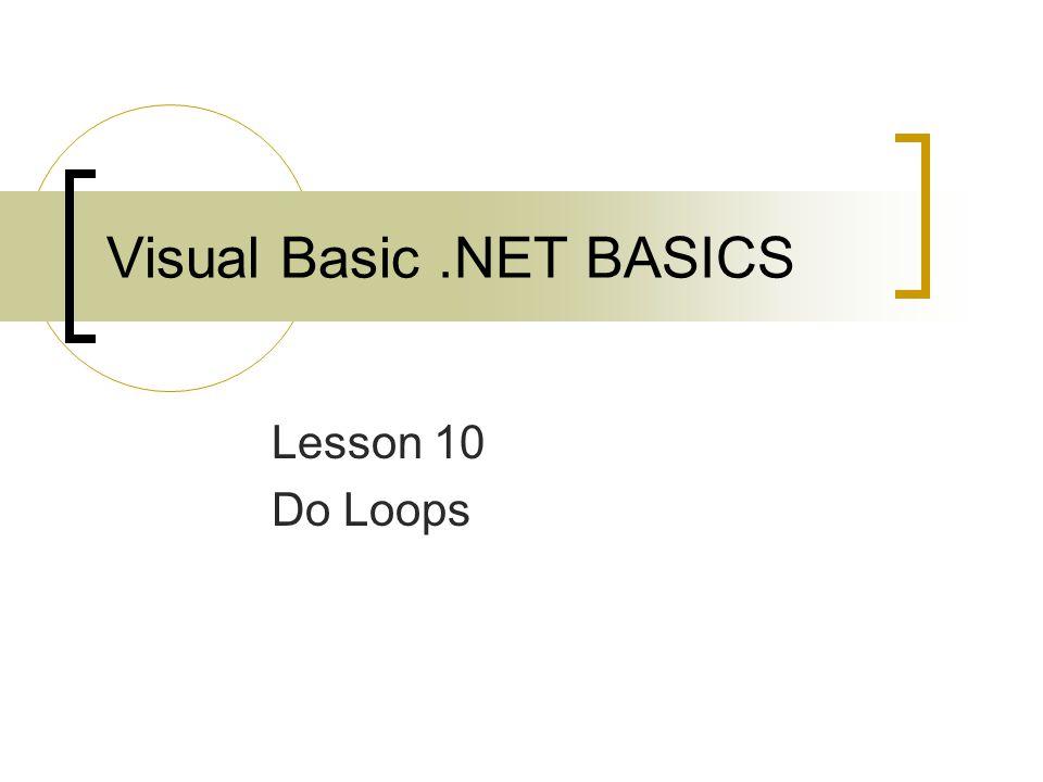 Visual Basic NET BASICS Lesson 10 Do Loops  2 Objectives Explain