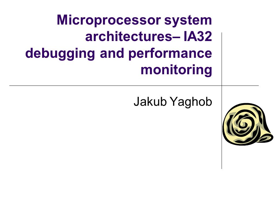 Microprocessor system architectures– IA32 debugging and performance monitoring Jakub Yaghob