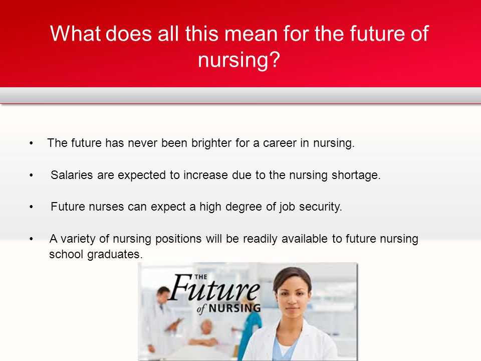 The future has never been brighter for a career in nursing.