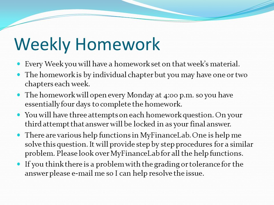 Weekly Homework Every Week you will have a homework set on that week's material.