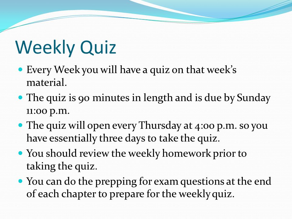 Weekly Quiz Every Week you will have a quiz on that week's material.