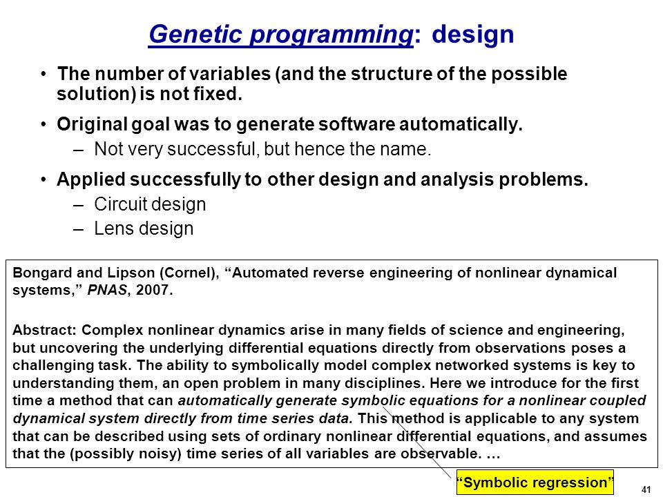 41 Genetic programming: design The number of variables (and the structure of the possible solution) is not fixed.