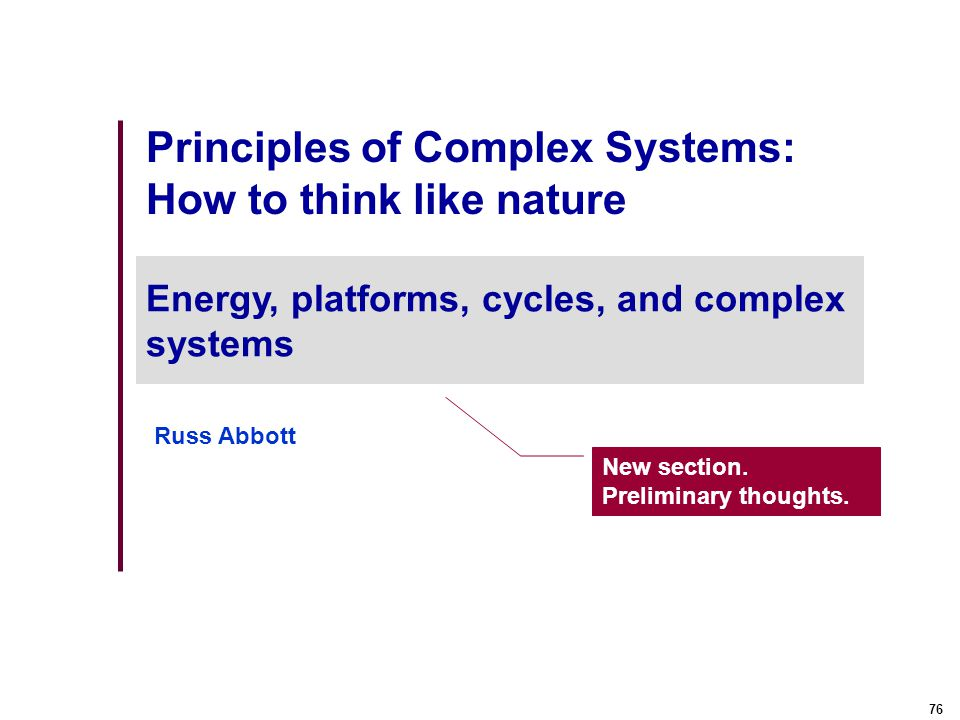 76 Principles of Complex Systems: How to think like nature Energy, platforms, cycles, and complex systems New section.