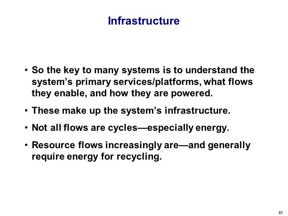 87 Infrastructure So the key to many systems is to understand the system's primary services/platforms, what flows they enable, and how they are powered.