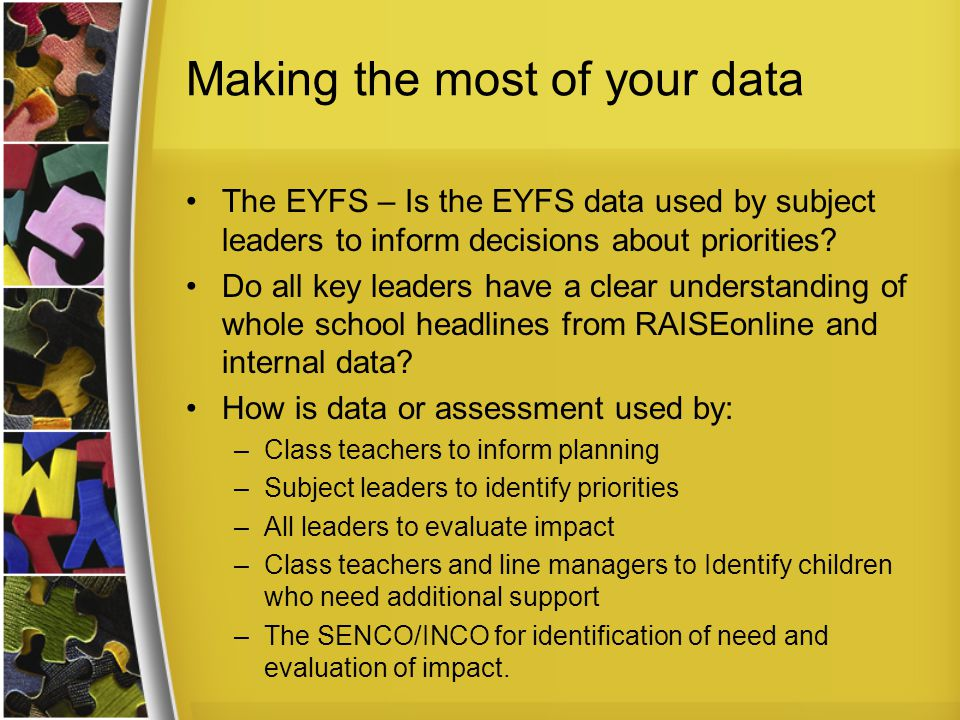 Making the most of your data The EYFS – Is the EYFS data used by subject leaders to inform decisions about priorities.