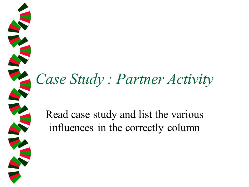 Case Study : Partner Activity Read case study and list the various influences in the correctly column