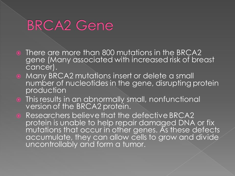  There are more than 800 mutations in the BRCA2 gene (Many associated with increased risk of breast cancer).