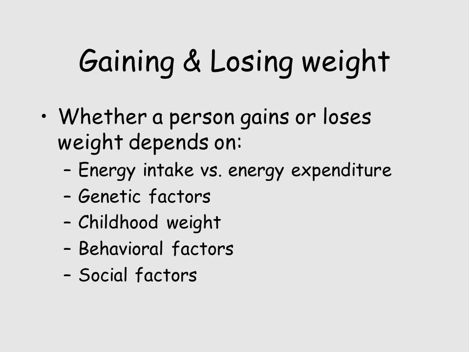 Gaining & Losing weight Whether a person gains or loses weight depends on: –Energy intake vs.