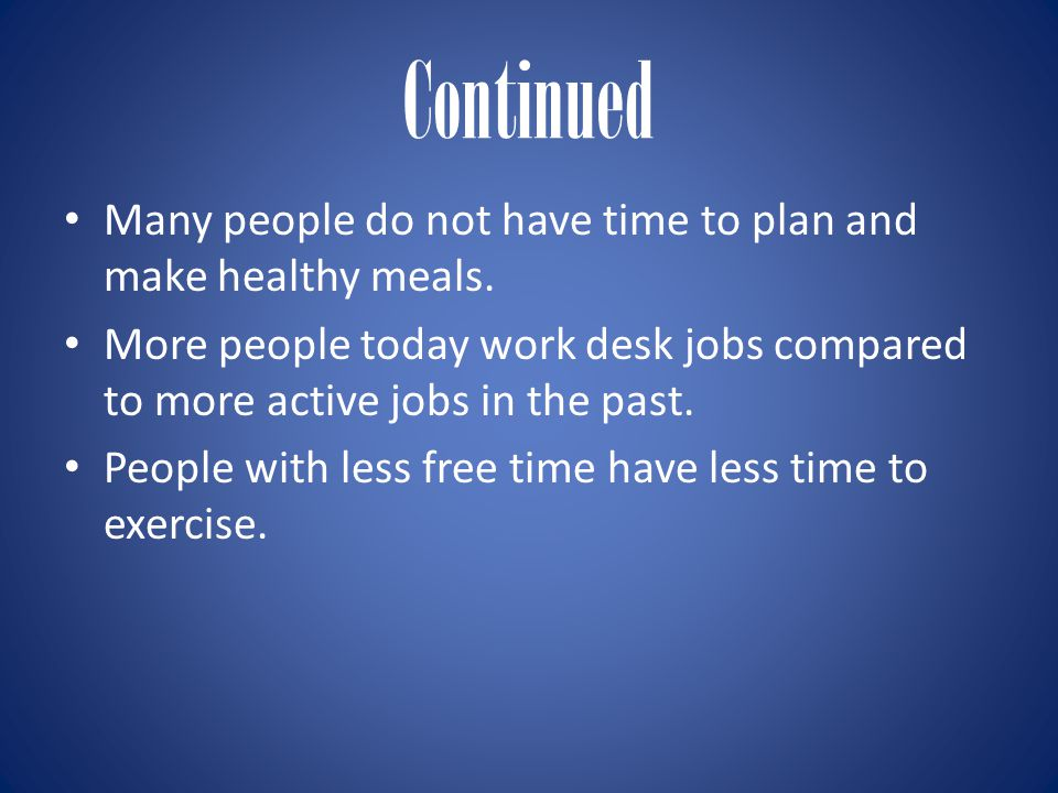 Continued Many people do not have time to plan and make healthy meals.
