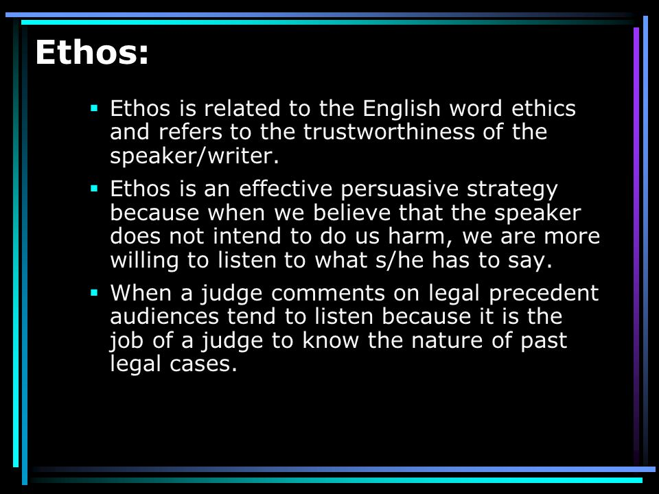 ETHOS Ethos is a person's credibility with a given audience.