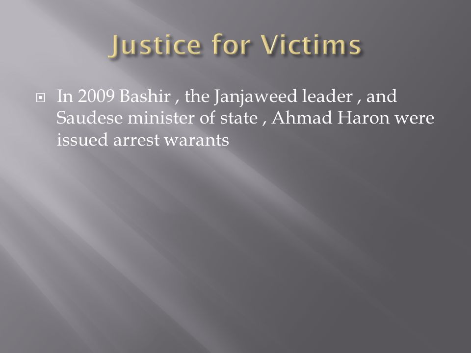  In 2009 Bashir, the Janjaweed leader, and Saudese minister of state, Ahmad Haron were issued arrest warants