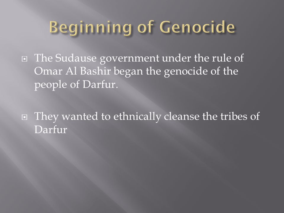 The Sudause government under the rule of Omar Al Bashir began the genocide of the people of Darfur.