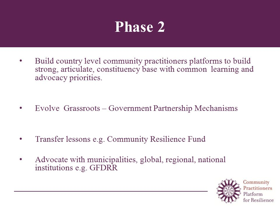 Phase 2 Build country level community practitioners platforms to build strong, articulate, constituency base with common learning and advocacy priorities.