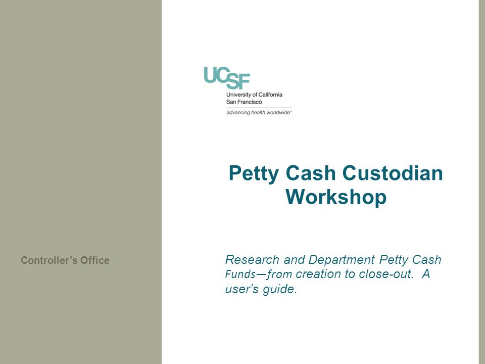 Petty Cash Custodian Workshop Research and Department Petty Cash Funds—from creation to close-out.