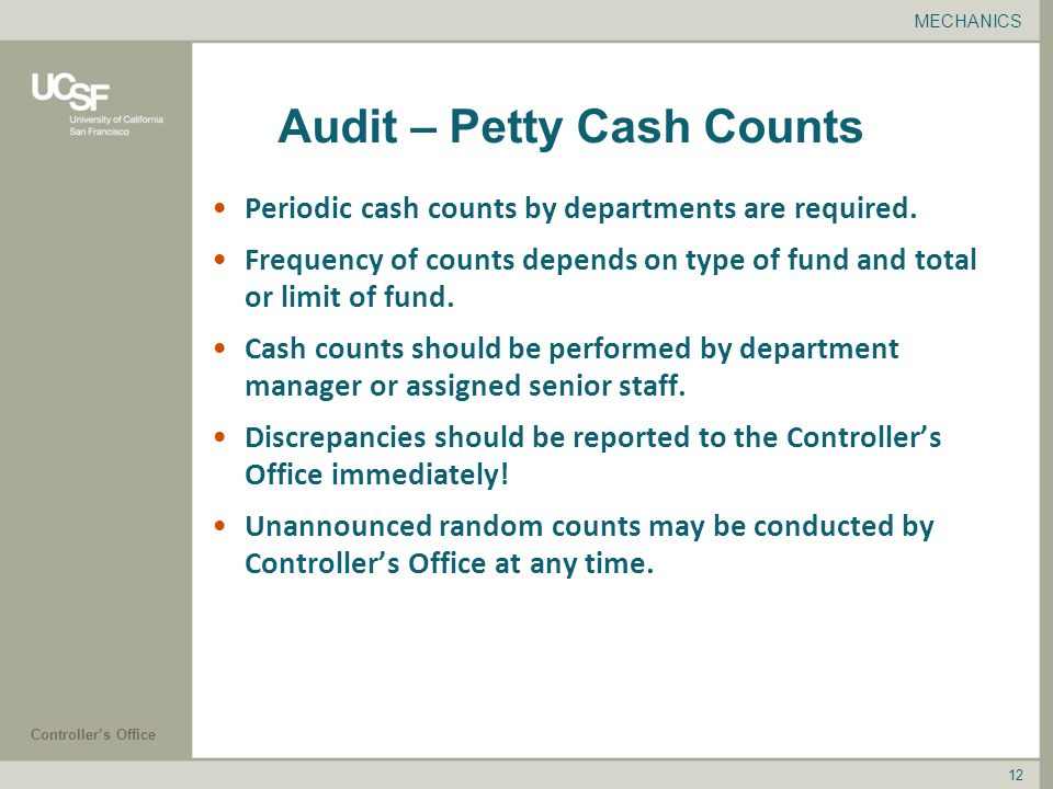 Controller's Office 12 Audit – Petty Cash Counts Periodic cash counts by departments are required.