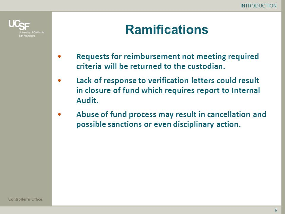 Controller's Office 6 Ramifications Requests for reimbursement not meeting required criteria will be returned to the custodian.