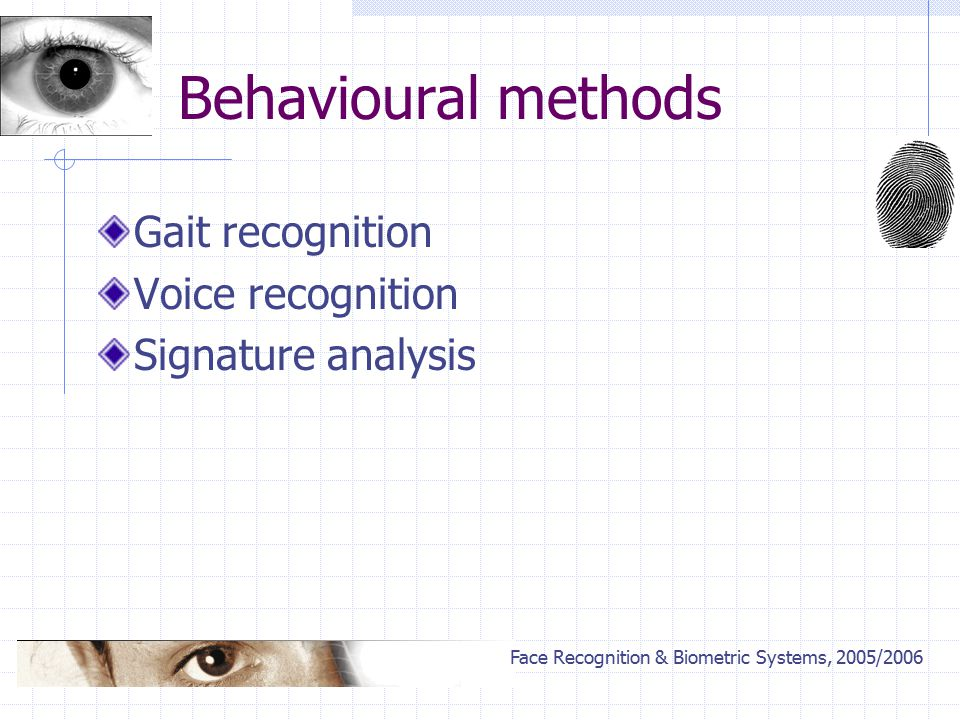 Face Recognition & Biometric Systems, 2005/2006 Behavioural methods Gait recognition Voice recognition Signature analysis
