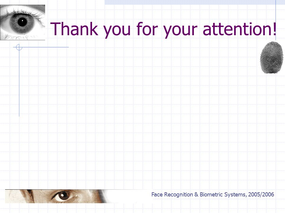 Face Recognition & Biometric Systems, 2005/2006 Thank you for your attention!