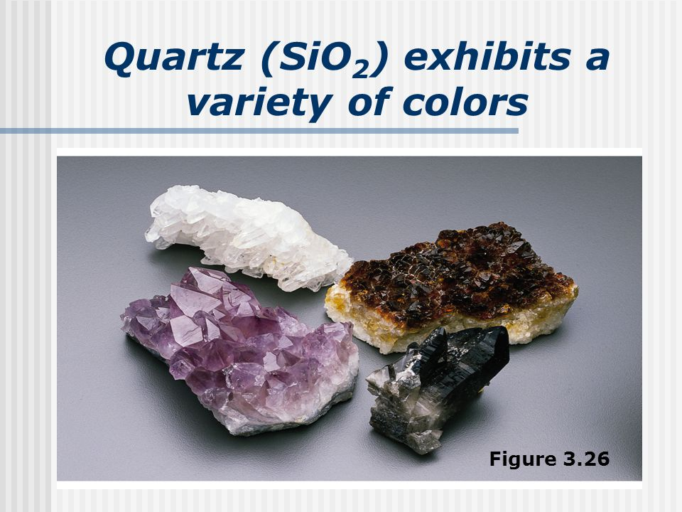 Quartz (SiO 2 ) exhibits a variety of colors Figure 3.26