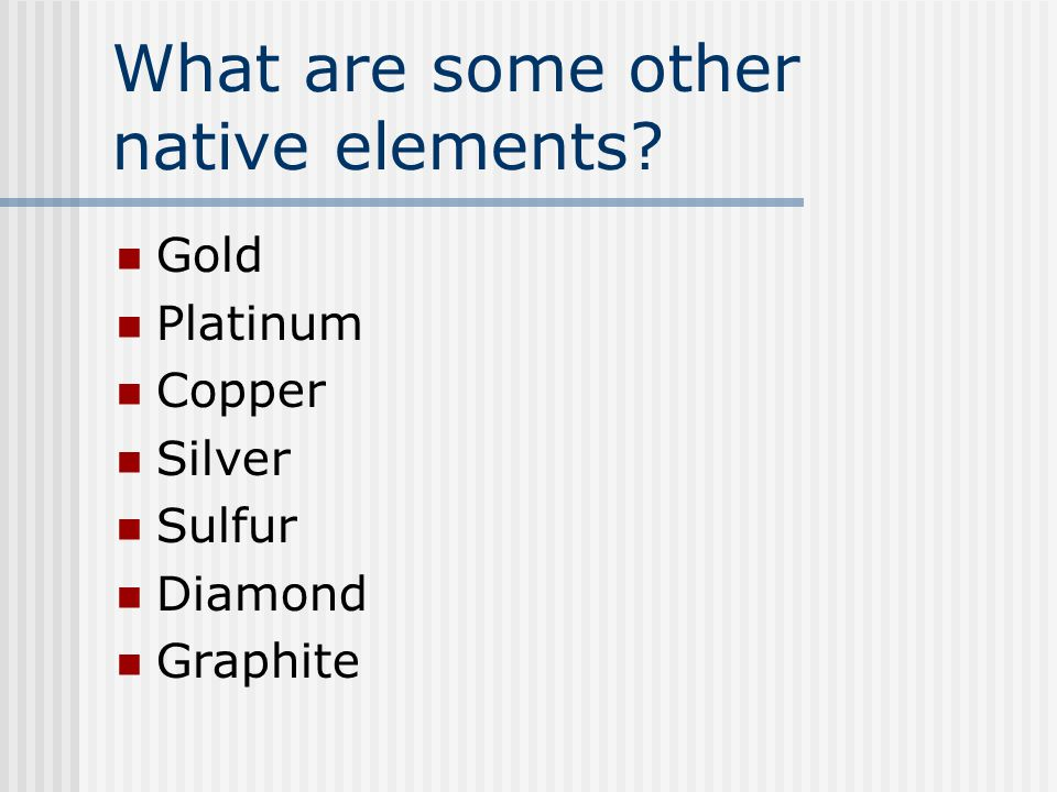 What are some other native elements Gold Platinum Copper Silver Sulfur Diamond Graphite