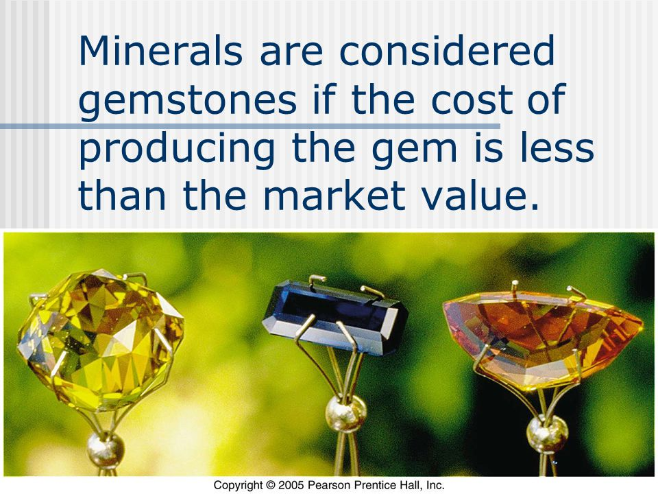 Minerals are considered gemstones if the cost of producing the gem is less than the market value.