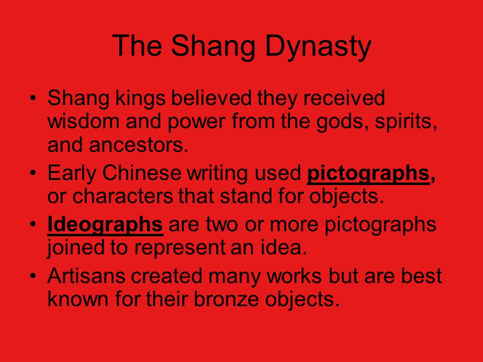 The Shang Dynasty Shang kings believed they received wisdom and power from the gods, spirits, and ancestors.