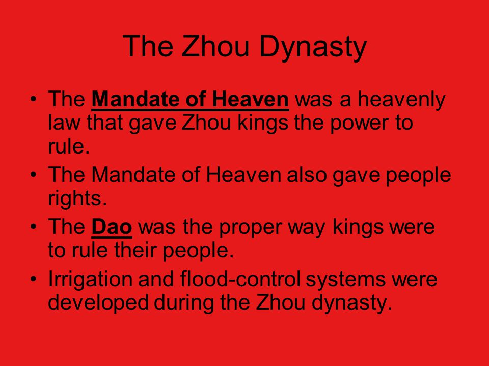 The Zhou Dynasty The Mandate of Heaven was a heavenly law that gave Zhou kings the power to rule.