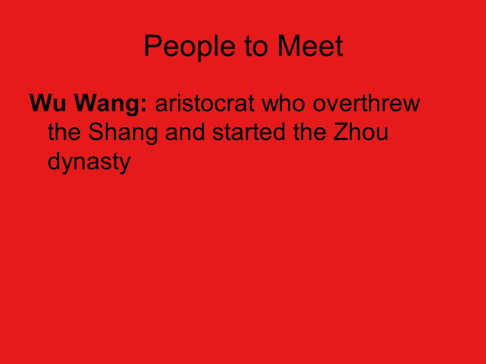 People to Meet Wu Wang: aristocrat who overthrew the Shang and started the Zhou dynasty