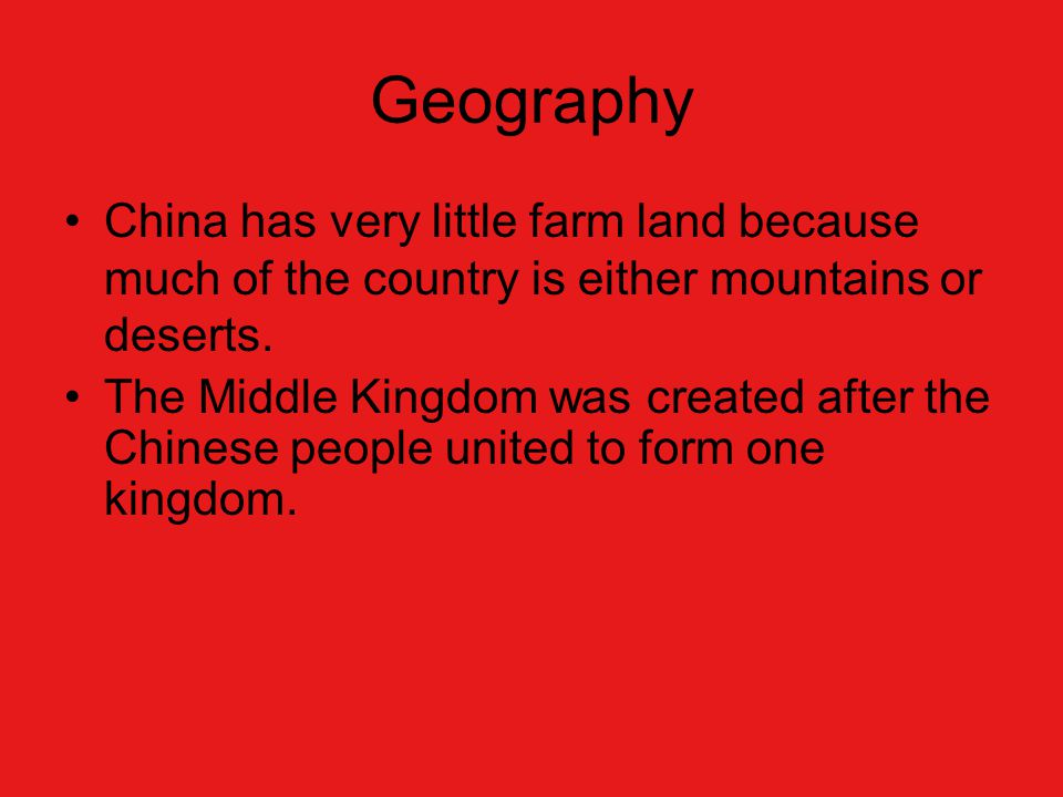 Geography China has very little farm land because much of the country is either mountains or deserts.