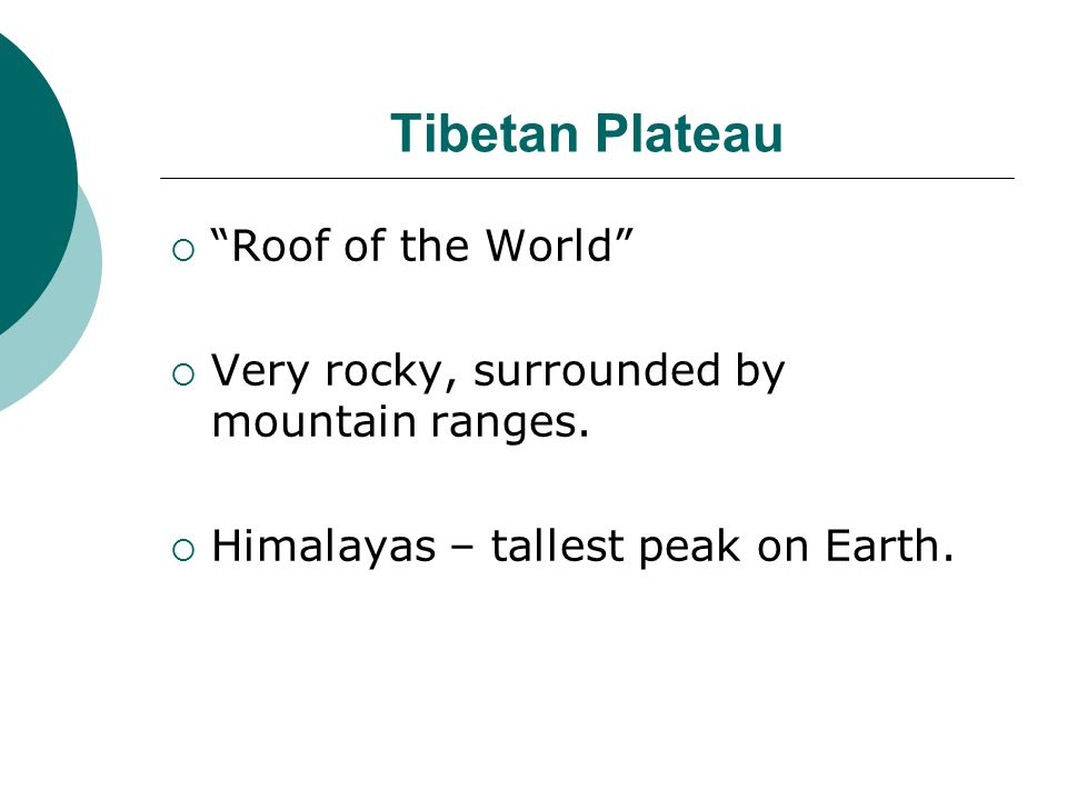 Tibetan Plateau  Roof of the World  Very rocky, surrounded by mountain ranges.