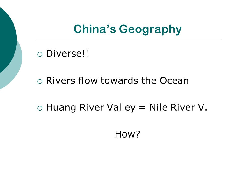 China's Geography  Diverse!.  Rivers flow towards the Ocean  Huang River Valley = Nile River V.