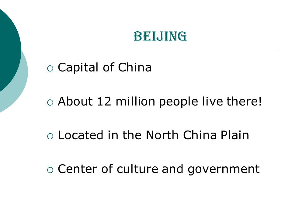 Beijing  Capital of China  About 12 million people live there.