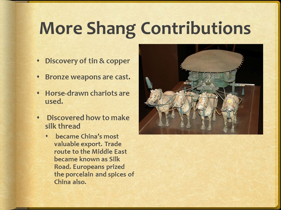 More Shang Contributions  Discovery of tin & copper  Bronze weapons are cast.