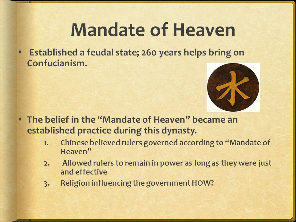 Mandate of Heaven  Established a feudal state; 260 years helps bring on Confucianism.