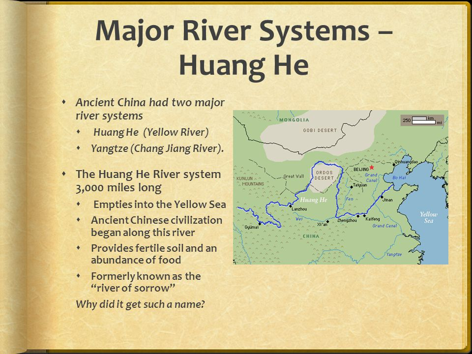 Major River Systems – Huang He  Ancient China had two major river systems  Huang He (Yellow River)  Yangtze (Chang Jiang River).