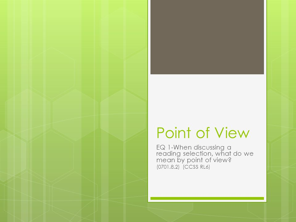 Point of View EQ 1-When discussing a reading selection, what do we mean by point of view.
