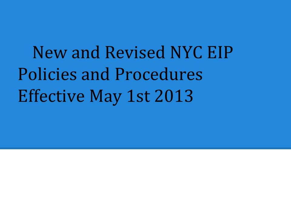 new and revised nyc eip policies and procedures effective may 1st rh slideplayer com