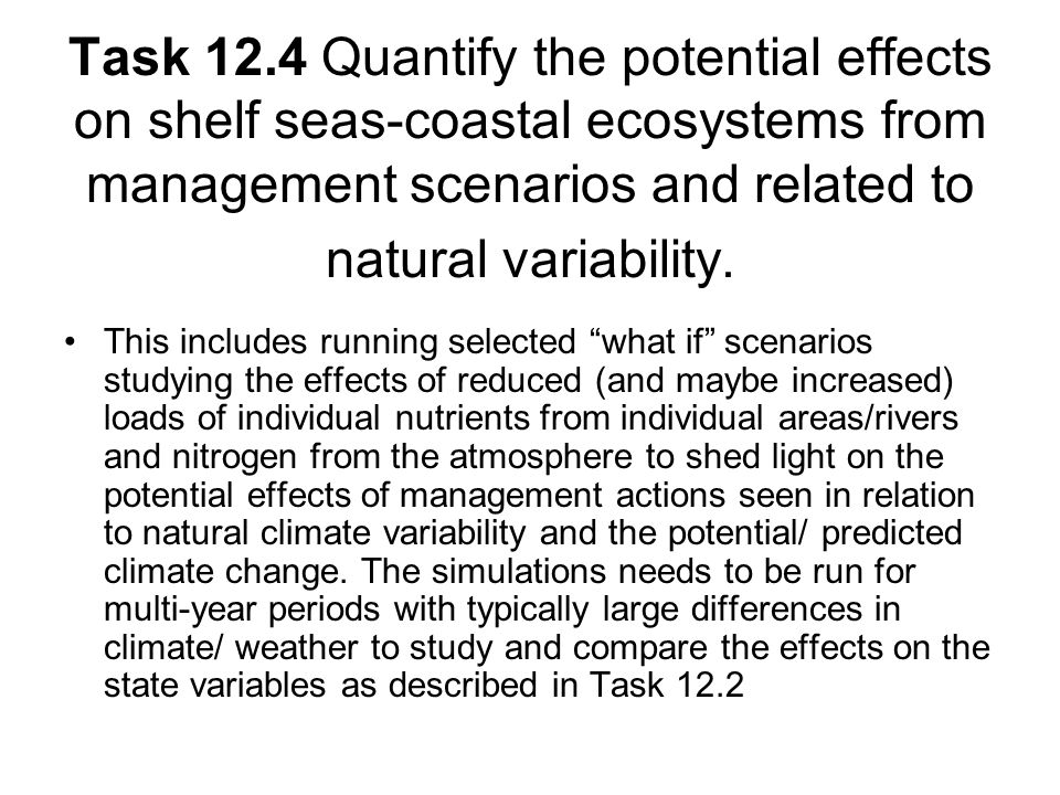 Task 12.4 Quantify the potential effects on shelf seas-coastal ecosystems from management scenarios and related to natural variability.