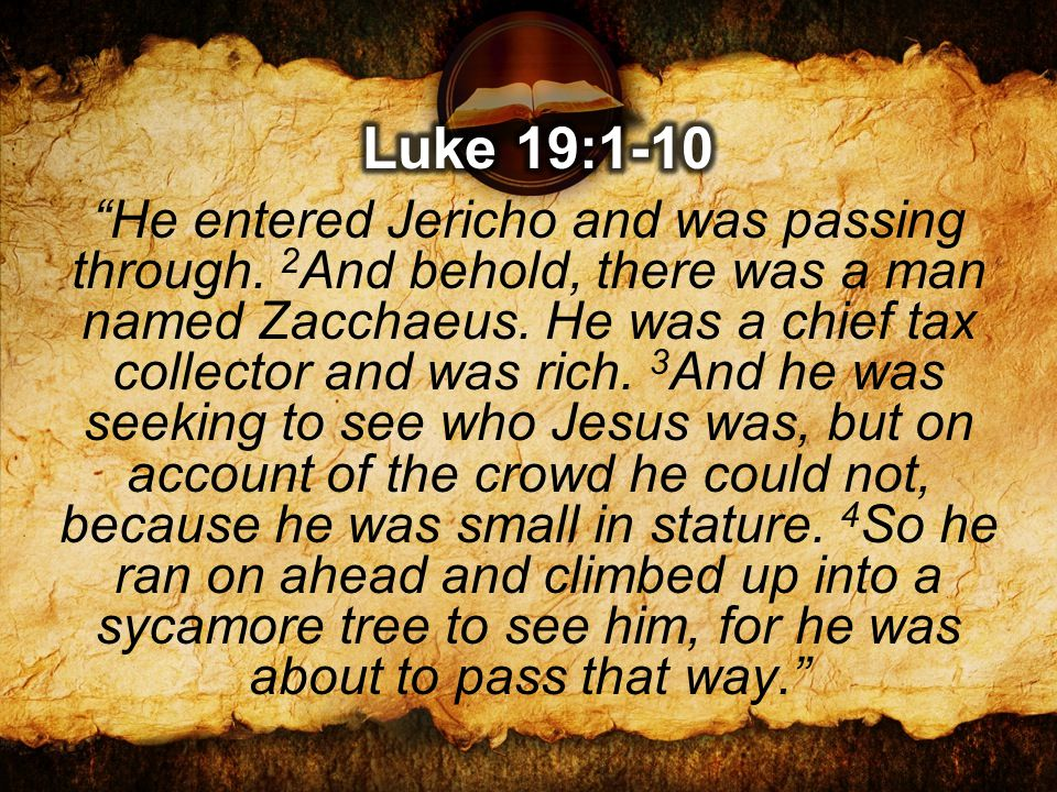 He entered Jericho and was passing through. 2 And behold, there was a man named Zacchaeus.