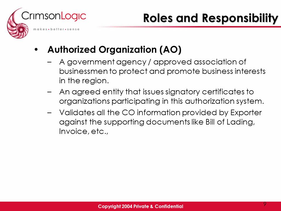 9 Roles and Responsibility Authorized Organization (AO) –A government agency / approved association of businessmen to protect and promote business interests in the region.