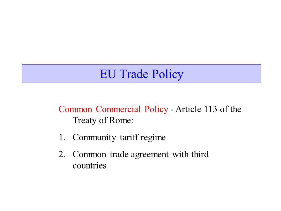Eu Trade Policy Common Commercial Policy Article 113 Of The Treaty