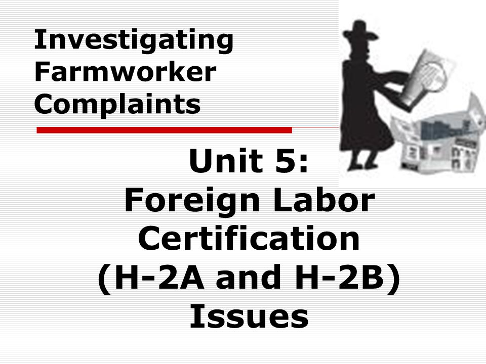 Investigating Farmworker Complaints Unit 5 Foreign Labor