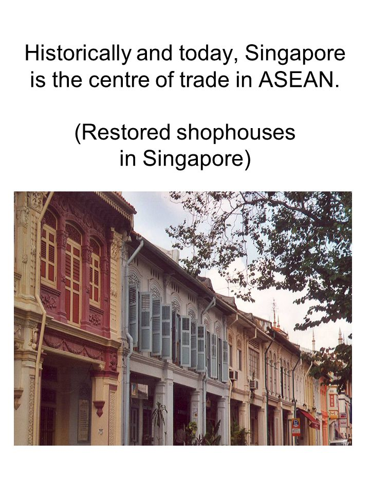 Historically and today, Singapore is the centre of trade in ASEAN.